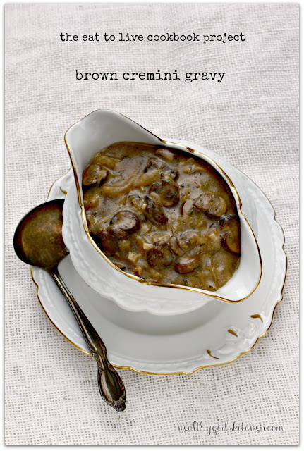 The Eat to Live Cookbook Project: Brown Cremini Gravy